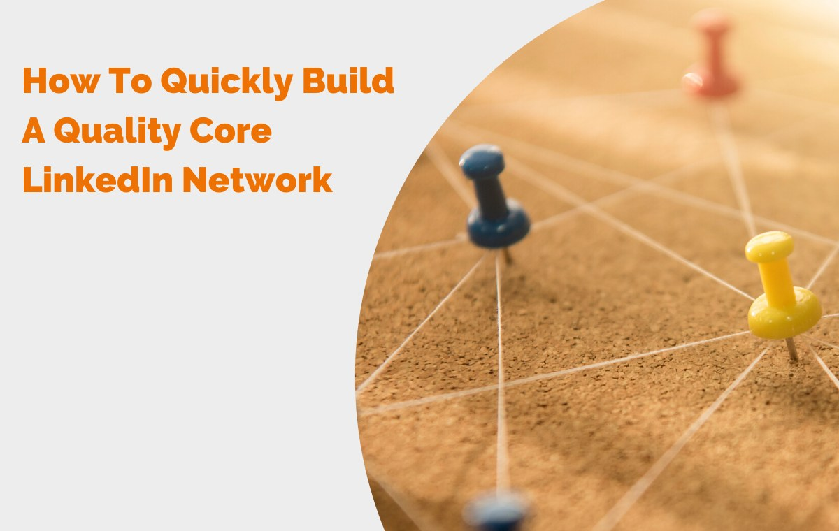 How To Quickly Build A Quality Core LinkedIn Network header