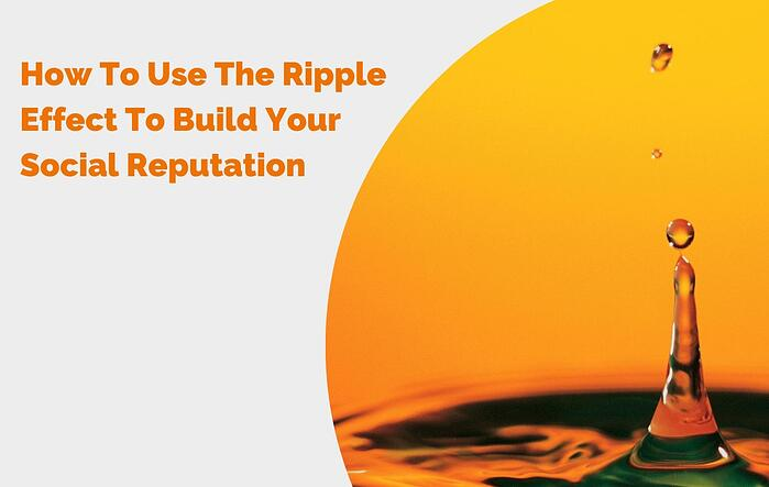 How To Use The Ripple Effect To Build Your Social Reputation header