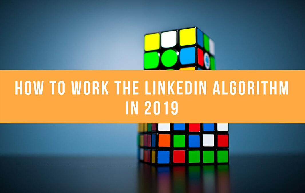 How To Work The LinkedIn Algorithm In 2019