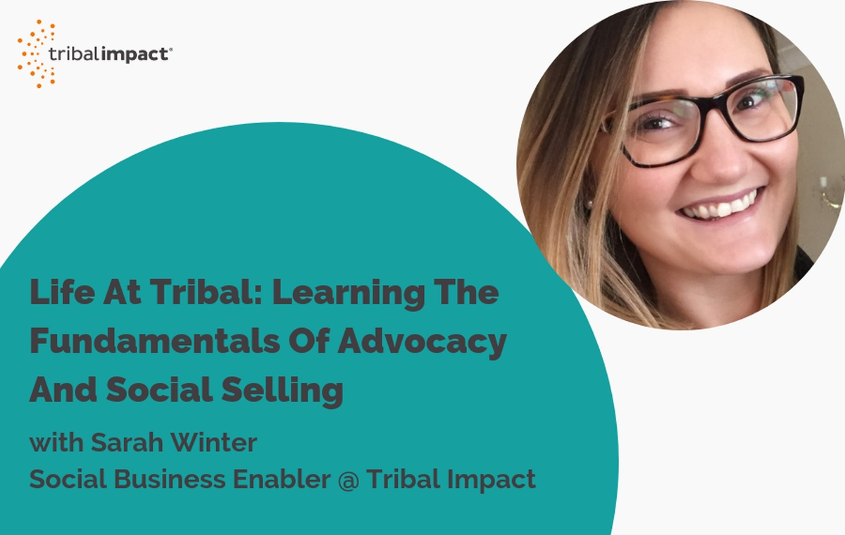 Life At Tribal Learning The Fundamentals Of Advocacy And Social Selling