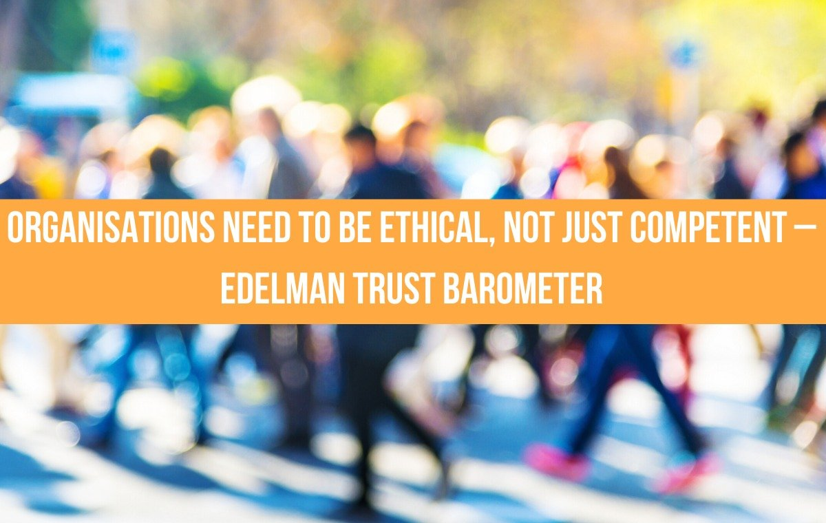 Organisations Need To Be Ethical, Not Just Competent – Edelman Trust Barometer
