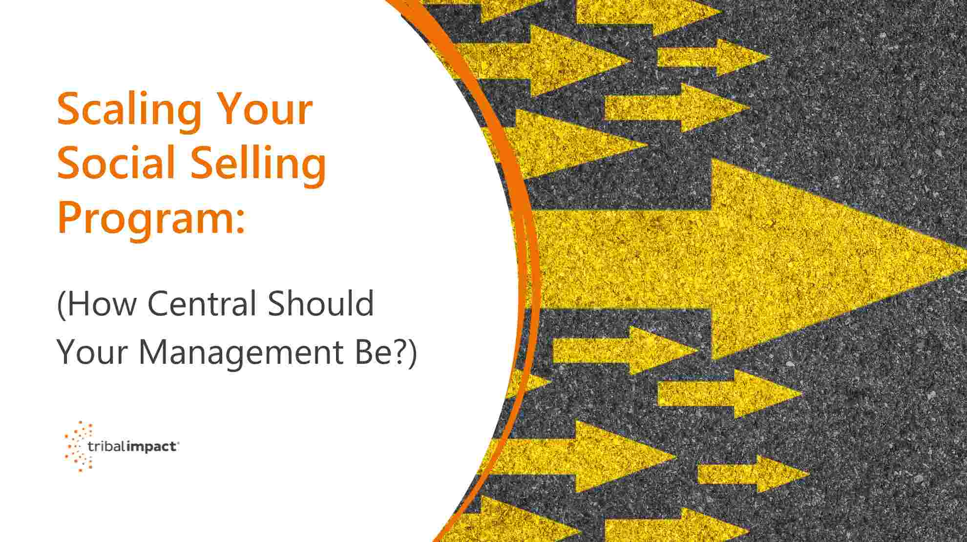 Scaling Your Social Selling Program How Central Should Your Management Be