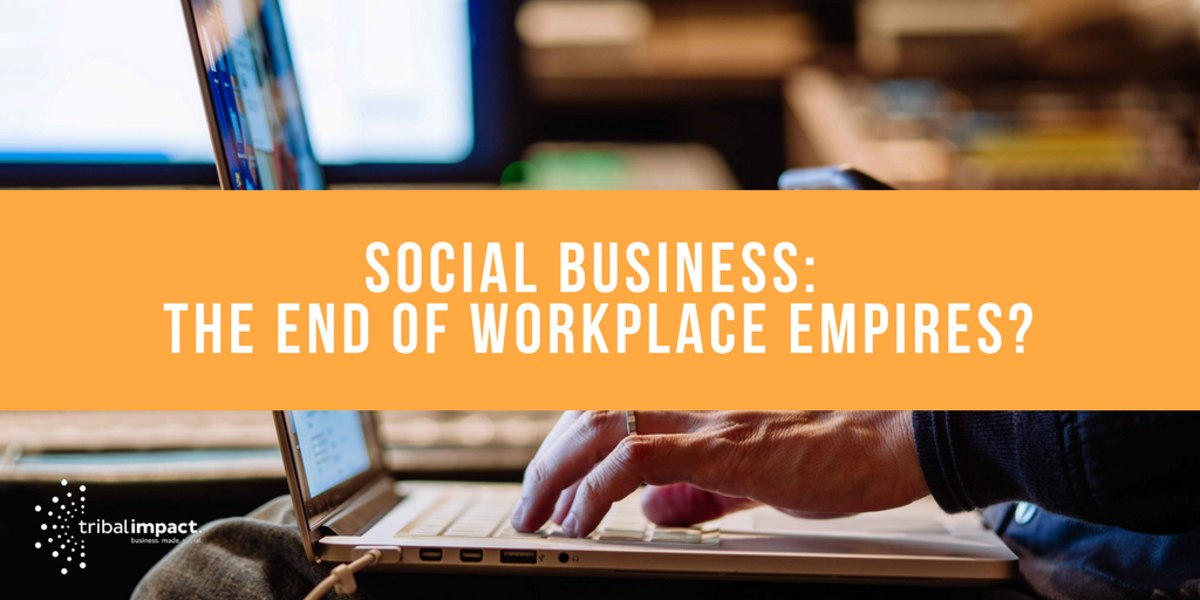 Social Business: The End Of Workplace Empires?