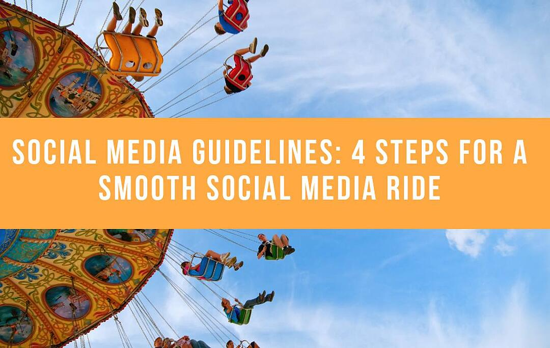 Social Media Guidelines: 4 Steps For A Smooth Social Media Ride