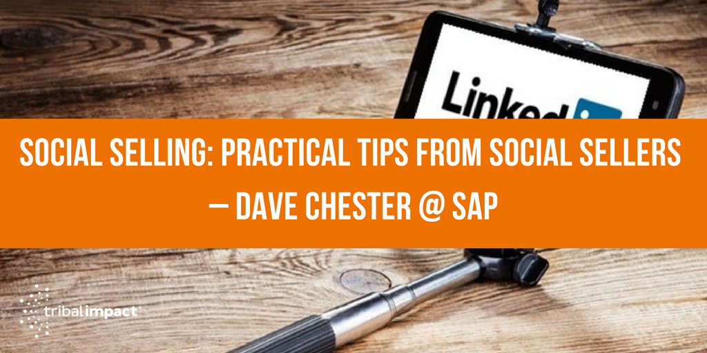 Social Selling_ Practical Tips From Social Sellers – Dave Chester @ SAP.png