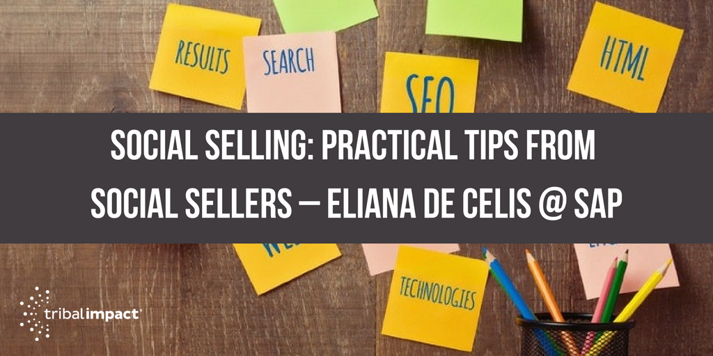 Social Selling_ Practical Tips From Social Sellers – Eliana De Celis @ SAP