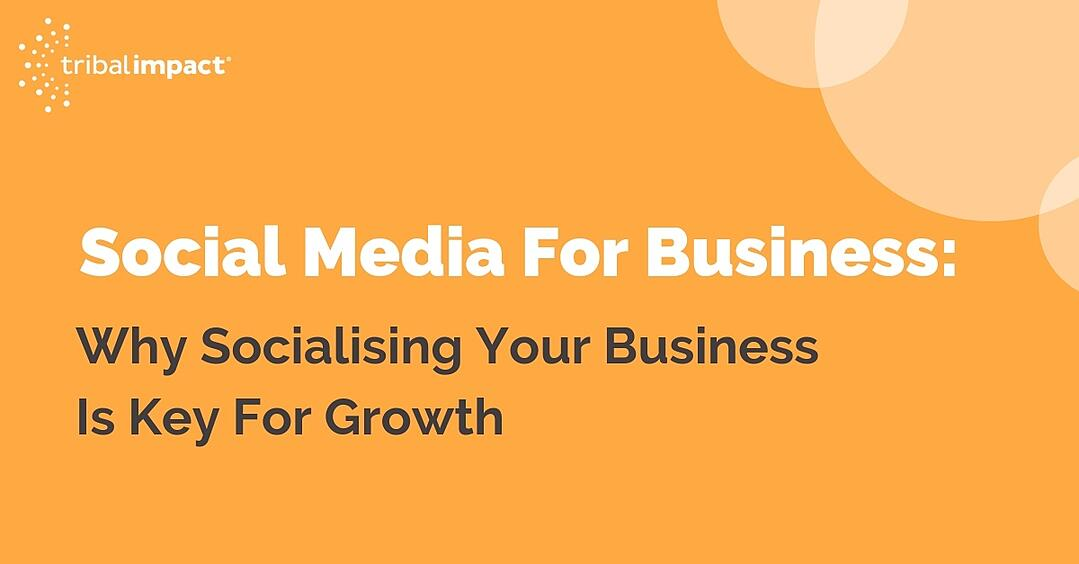 Social Media For Business: Why Socialising Your Business Is Key For Growth