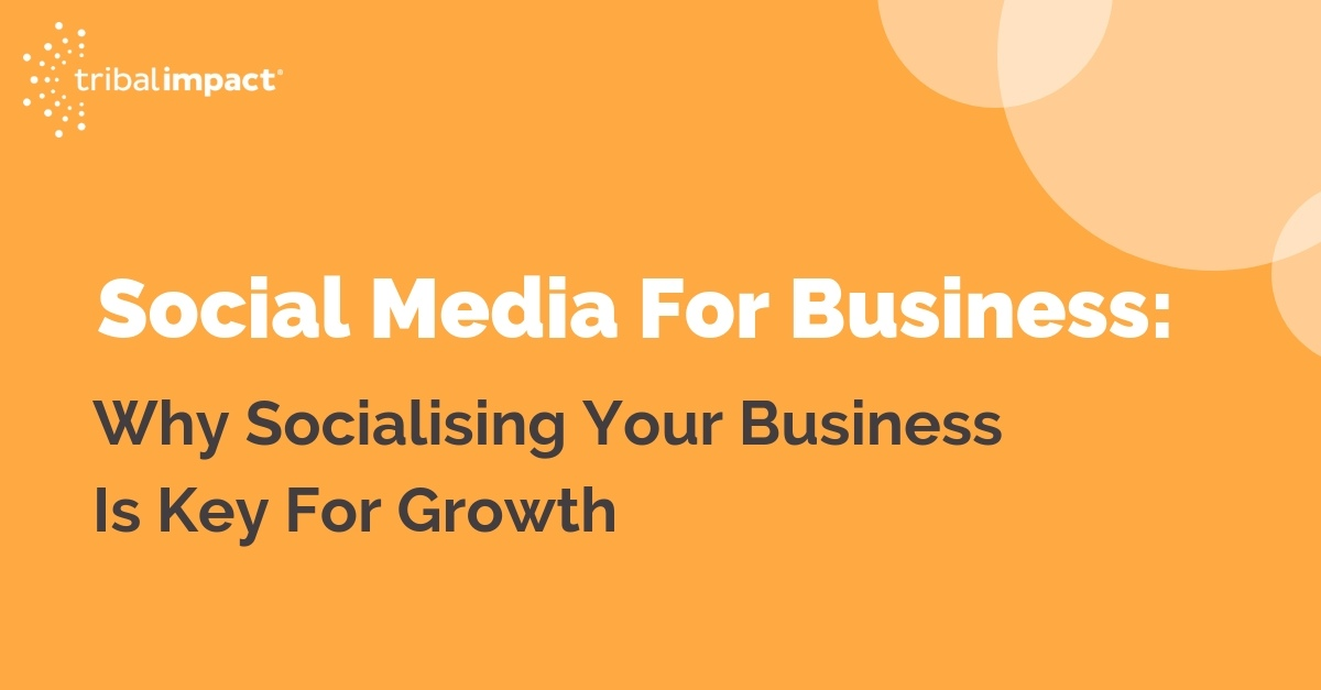 Social media for busines why socialising your business is key for growth