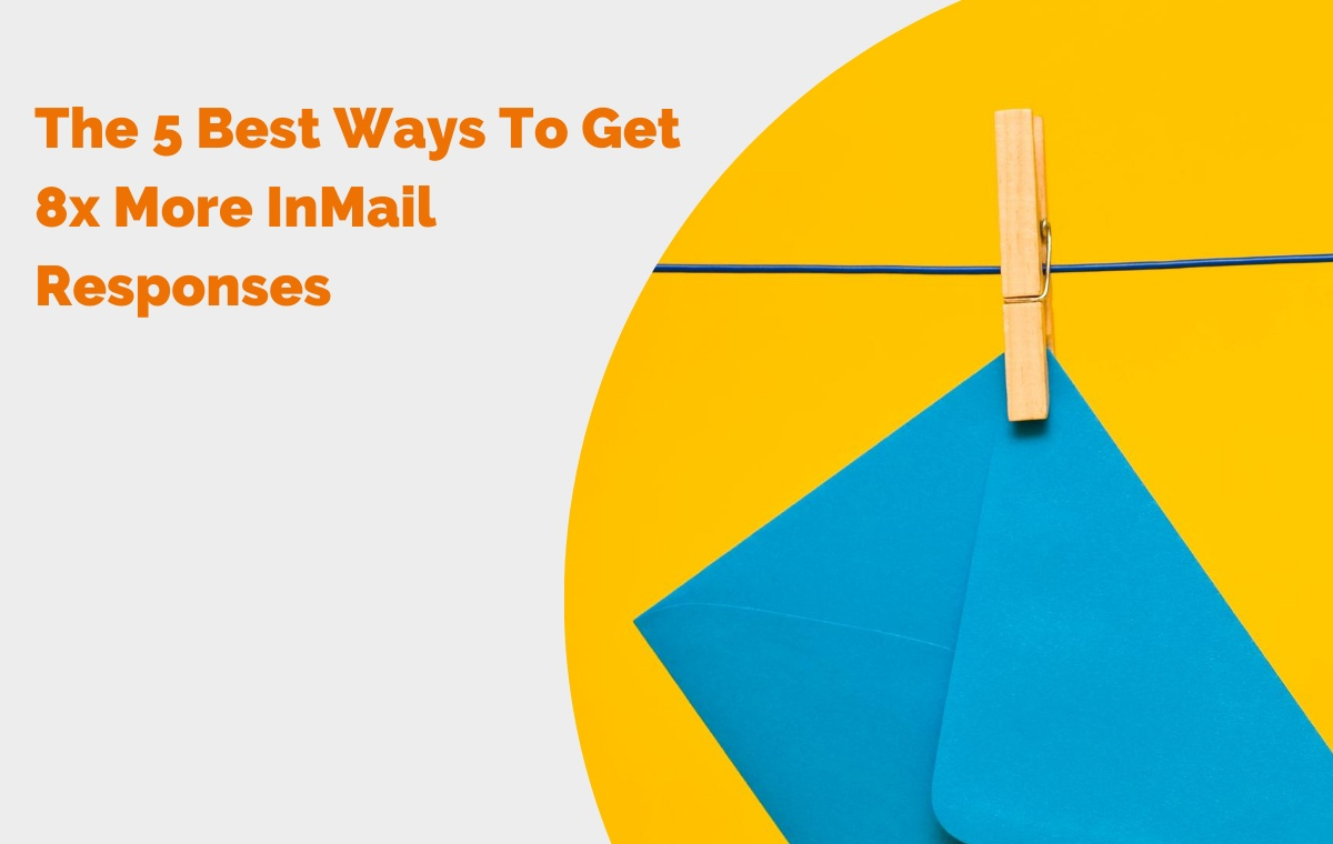 The 5 Best Ways To Get 8x More InMail Responses