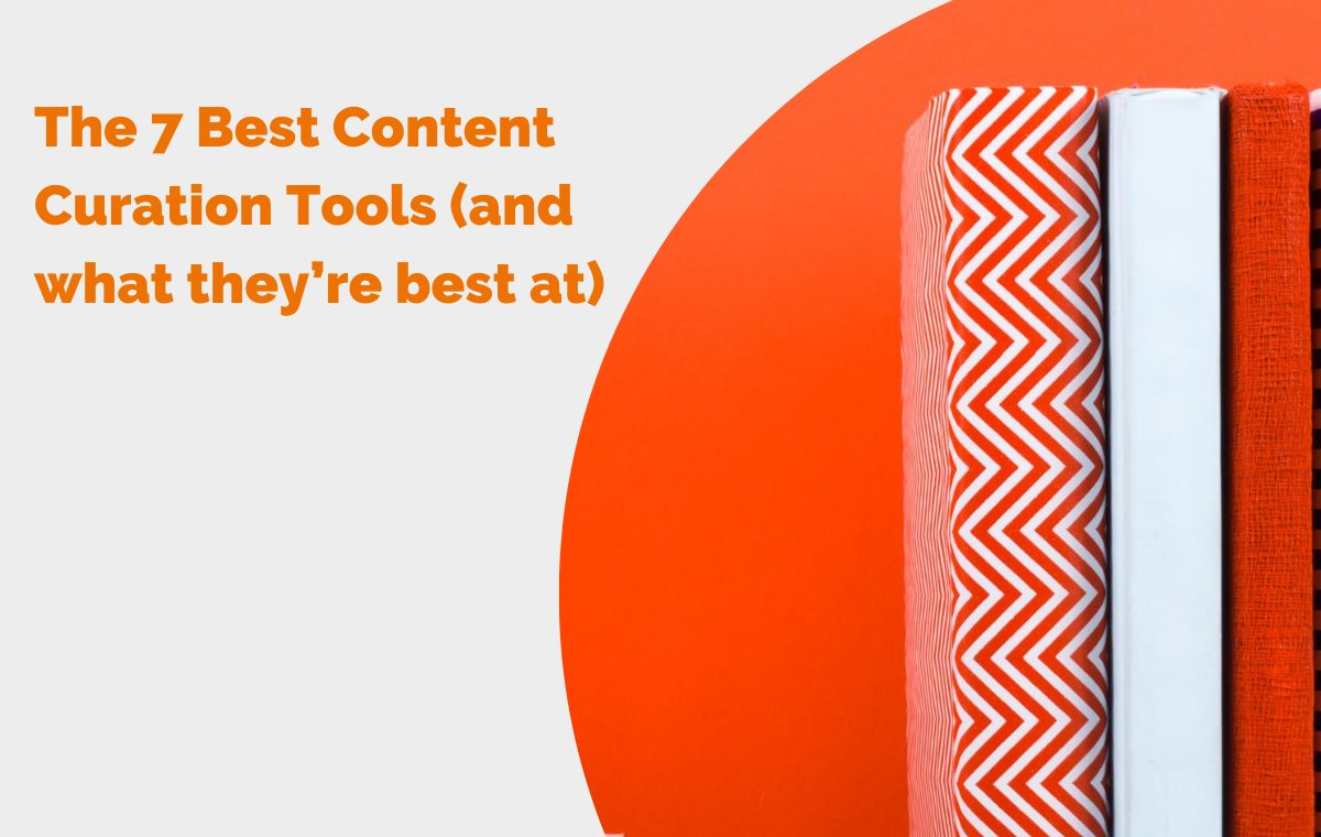 The 7 Best Content Curation Tools (and what they're best at)