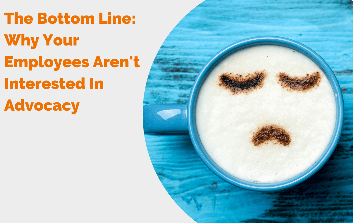 The Bottom Line Why Your Employees Arent Interested In Advocacy Header