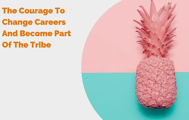 The Courage To Change Careers And Become Part Of The Tribe header
