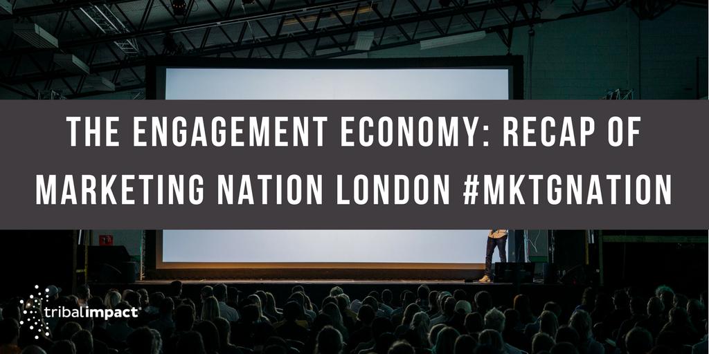 The Engagement Economy: Recap Of Marketing Nation London #MKTGNation