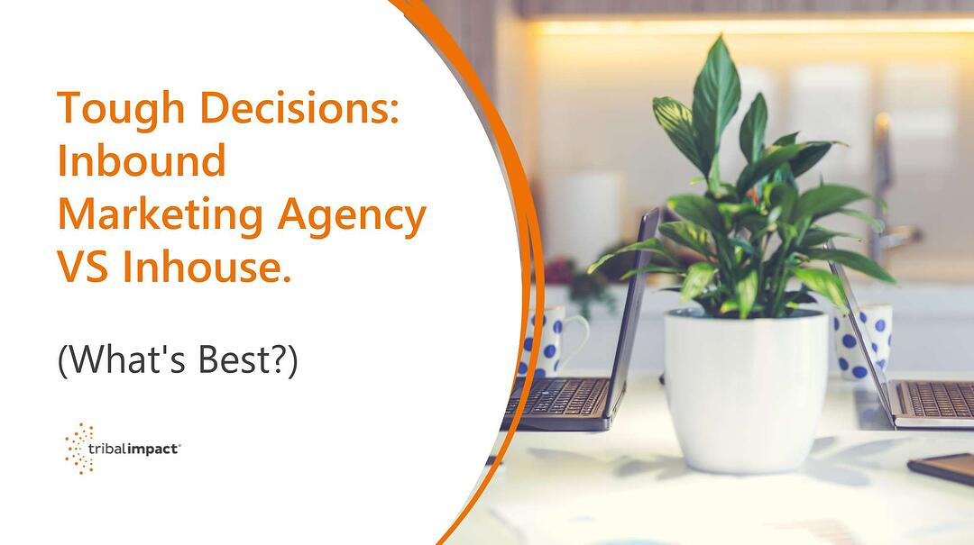 Tough Decisions: Inbound Marketing Agency vs Inhouse. What's Best?