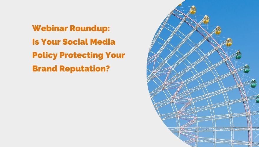 Webinar Roundup Is Your Social Media Policy Protecting Your Brand Reputation Header