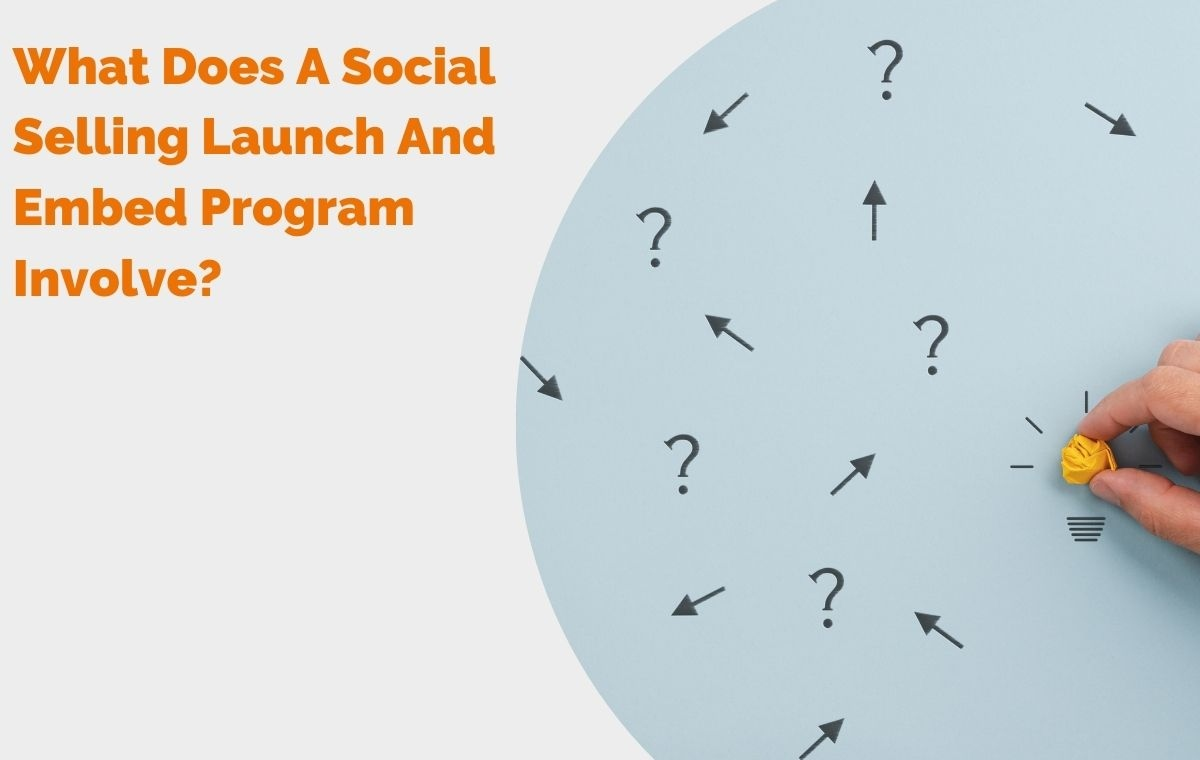 What Does A Social Selling Launch and Embed Program Involve? header