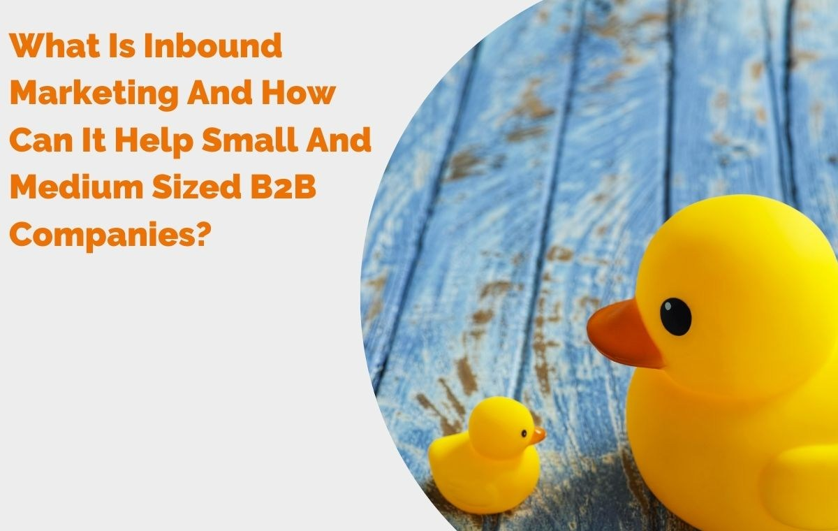 What Is Inbound Marketing And How Can It Help Small And Medium Sized B2B Companies? header