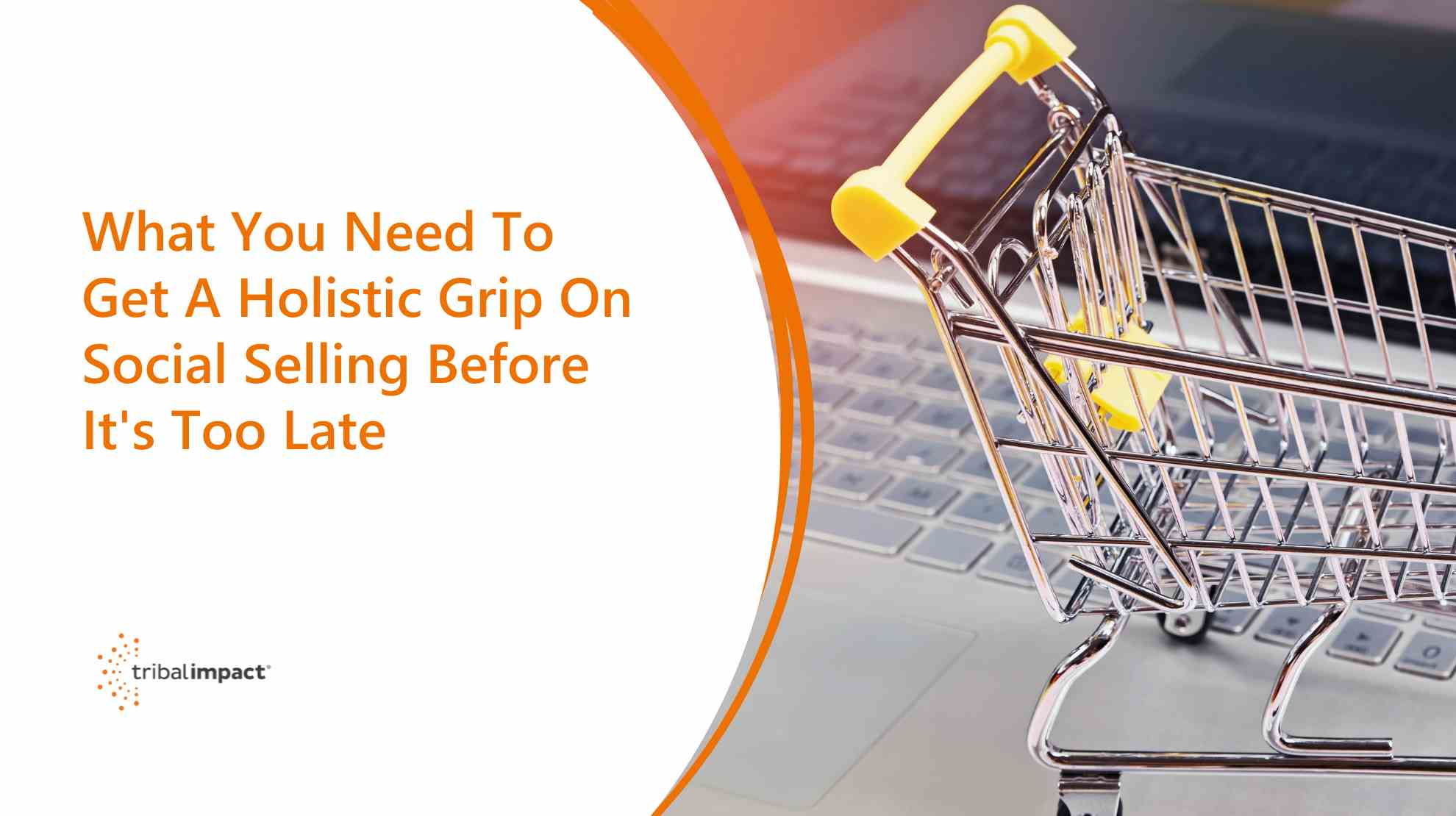 What You Need To Get A Holistic Grip On Social Selling Before Its Too Late blog image