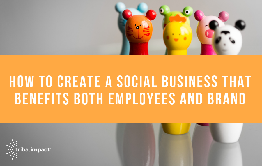 Creating Social Business That Benefits Employees and Brand