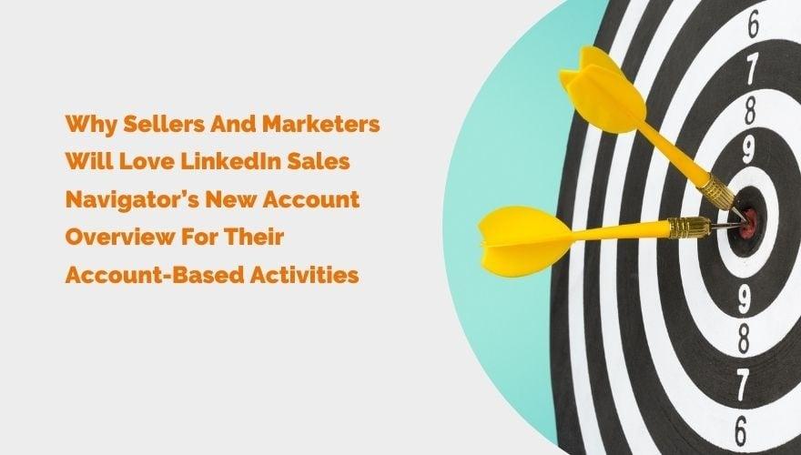 Pourquoi les vendeurs et les spécialistes du marketing aimeront la présentation du nouveau compte de LinkedIn Sales Navigator pour leurs activités basées sur le compte header 2
