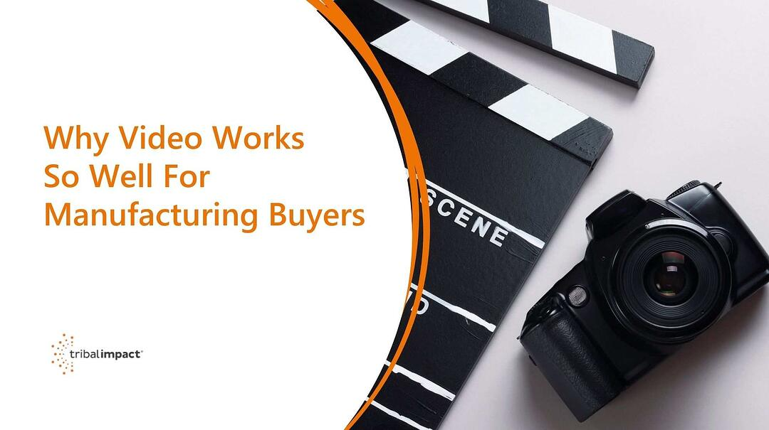 Why Video Works So Well For Manufacturing Buyers