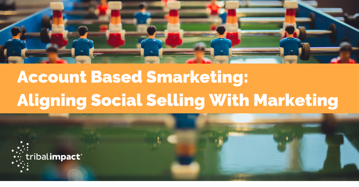 Account Based Smarketing: Aligning Social Selling With Marketing