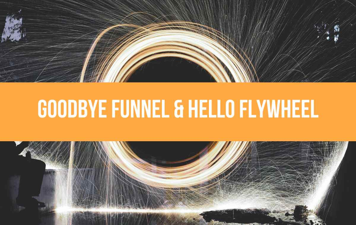 goodbye funnel hello flywheel