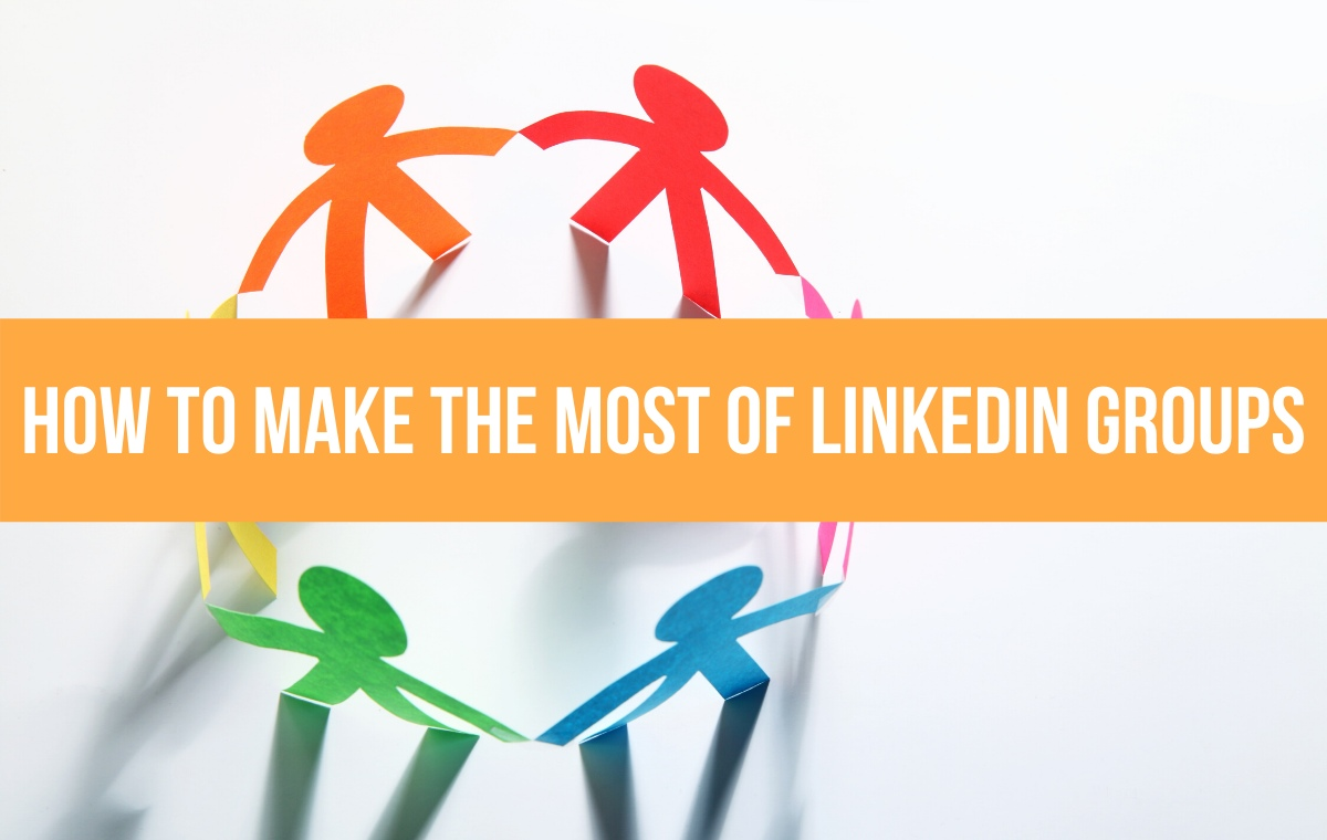 how to make the most of LinkedIn groups