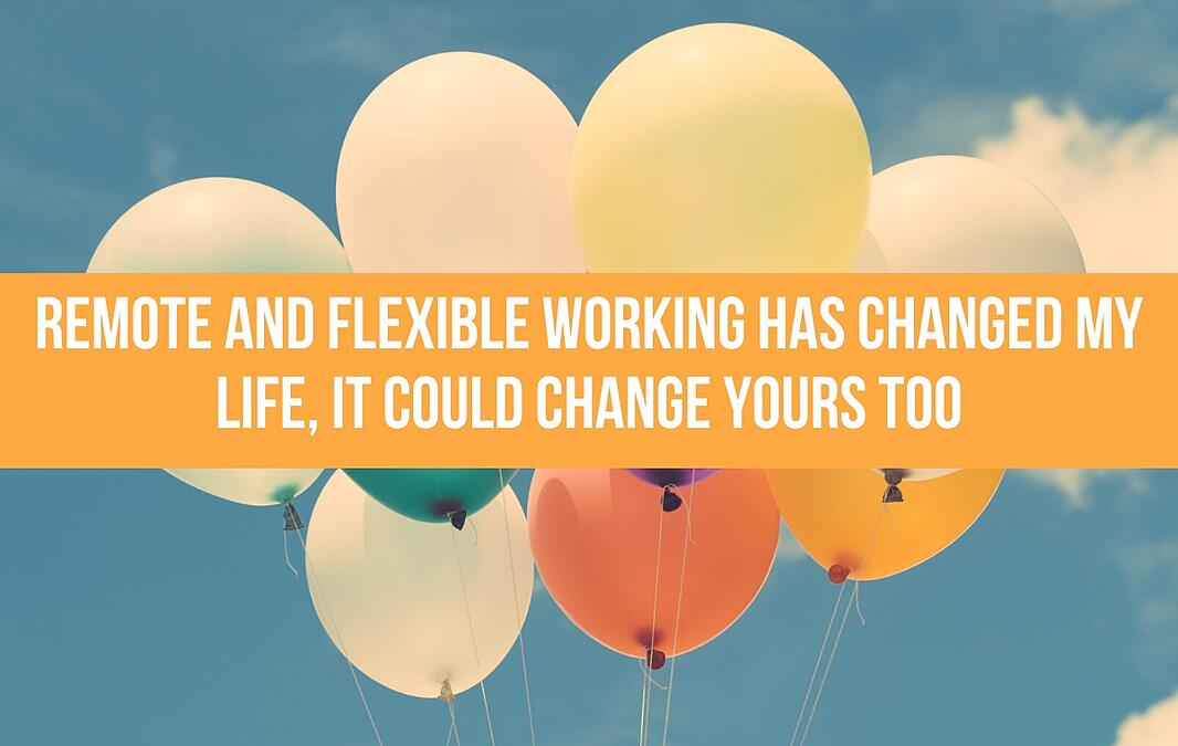 Remote And Flexible Working Has Changed My Life