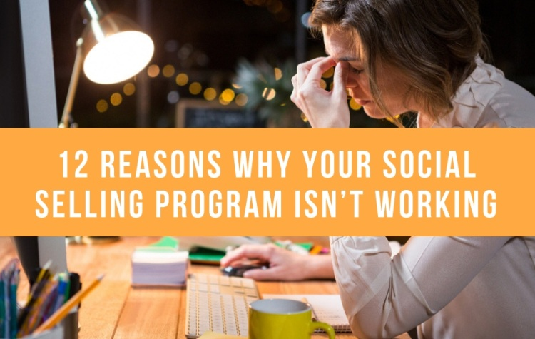 12 Reasons Why Your Social Selling Program Isn't Working