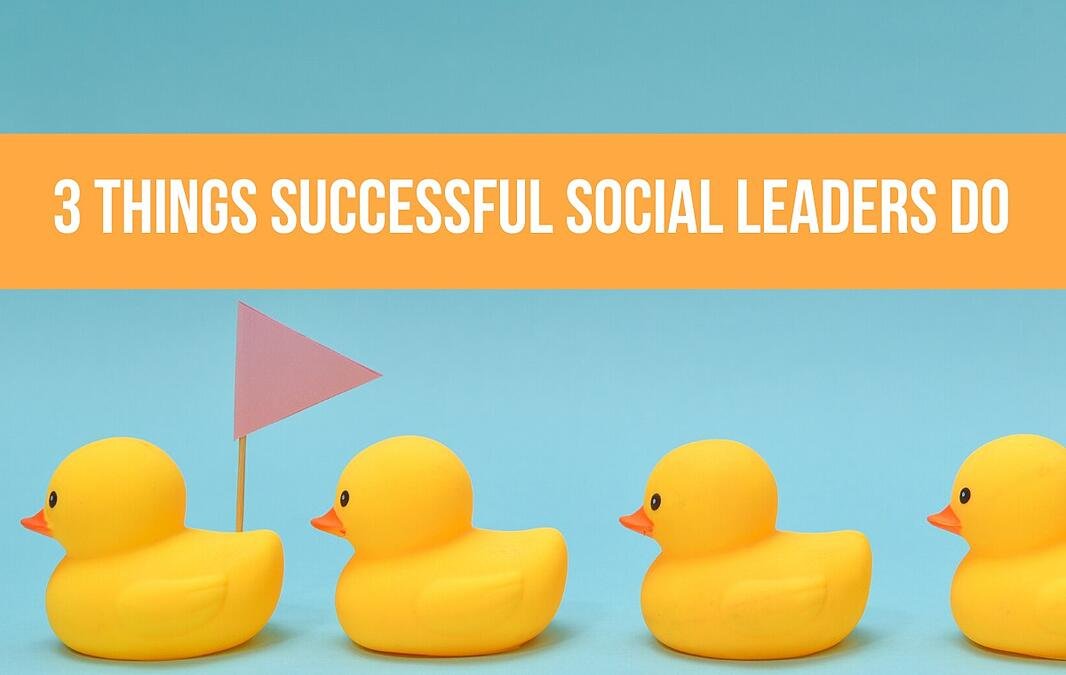 3 Things Successful Social Leaders Do