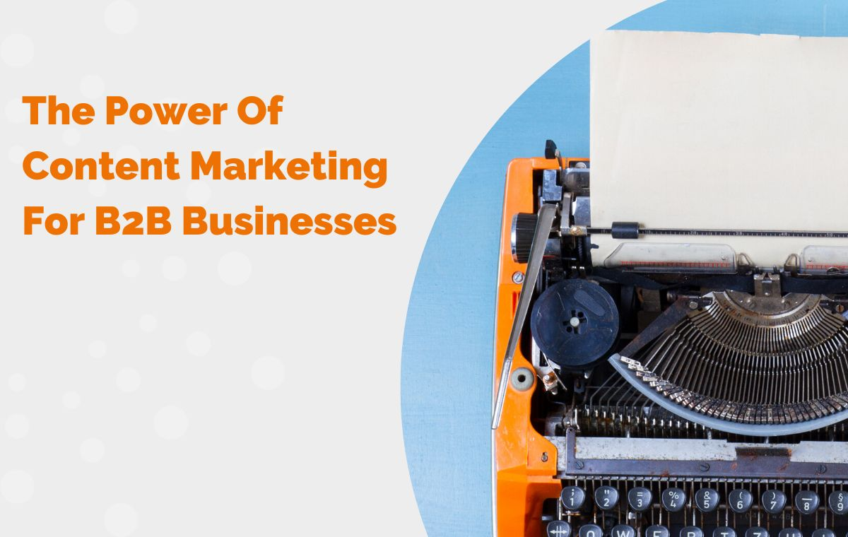 the power of content marketing for b2b businesses featured