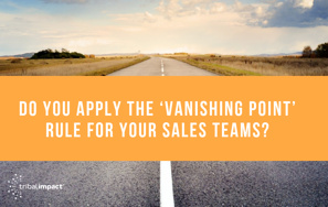 Do You Apply The 'Vanishing Point' Rule For Your Sales Teams?