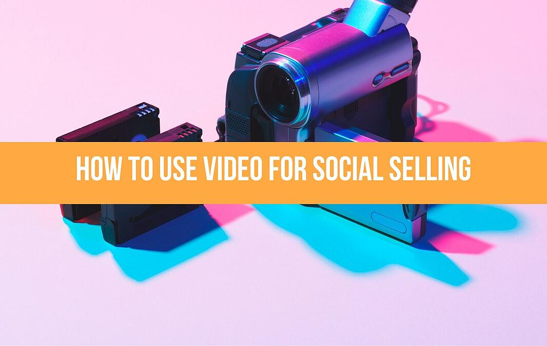 How To Use Video For Social Selling