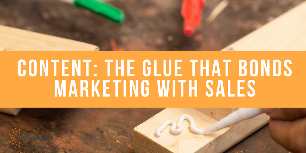 Content - The Glue That Bonds Sales And Marketing