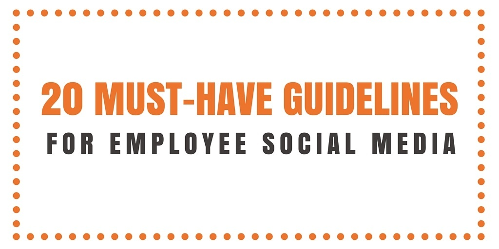 20 Must-Have Guidelines For Employee Social Media