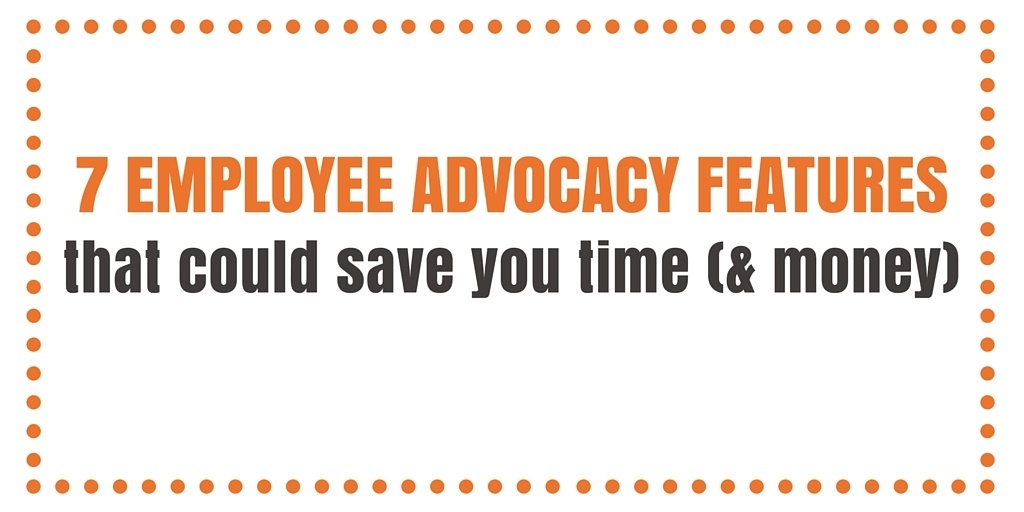 7 Smart Employee Advocacy Features That Could Save You Time (& Money)