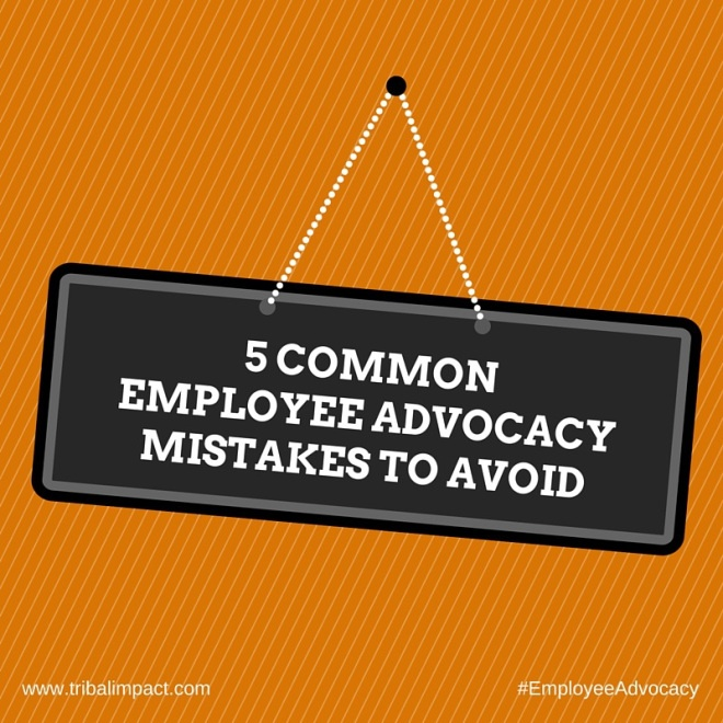 5 Common Employee Advocacy Mistakes To Avoid