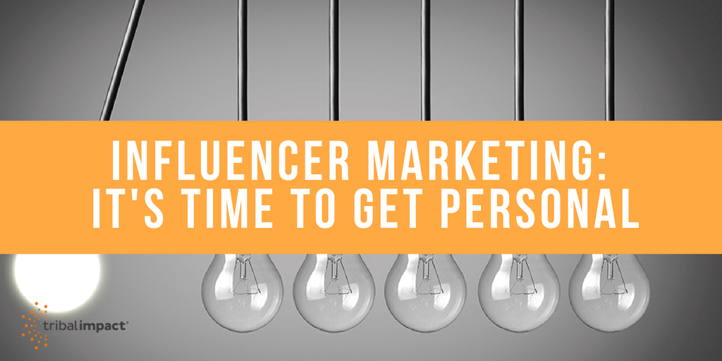 Influencer Marketing - It's Time To Get Personal