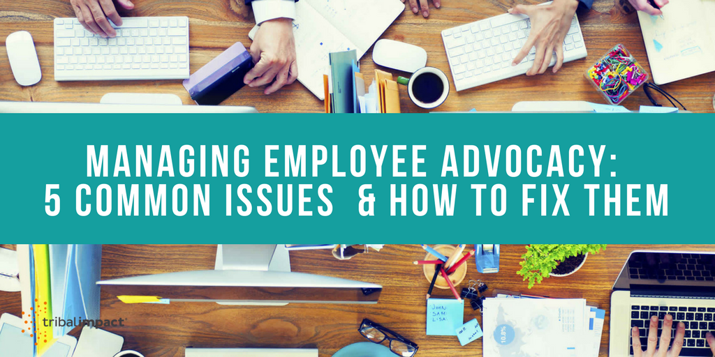 Managing Employee Advocacy: 5 Common Issues & How To Fix Them
