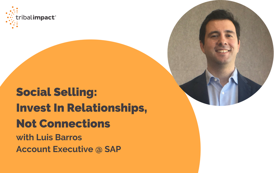 Social Selling: Invest in Relationships, Not Connections with Luis Barros from SAP