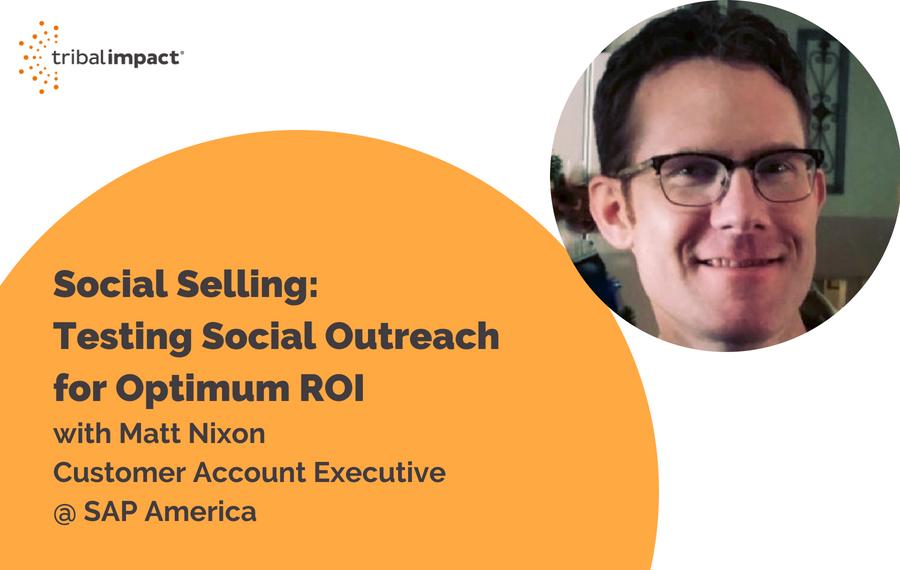 Social Selling: Testing Social Outreach for Optimum ROI with Matt Nixon