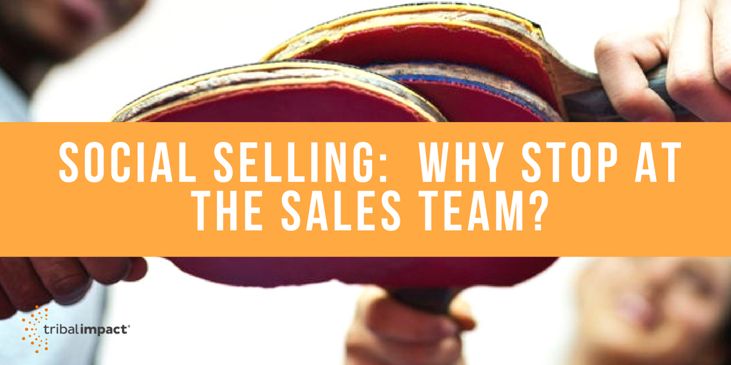 Social Selling: Why Stop At The Sales Team?