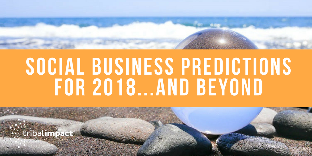 Social Business Predictions For 2018...And Beyond