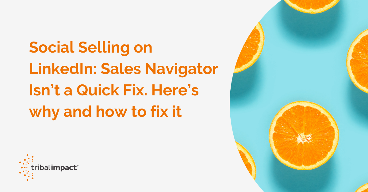 Social Selling on LinkedIn: SalesNavigatorIsn't a Quick Fix. Here's whyand how to fix it