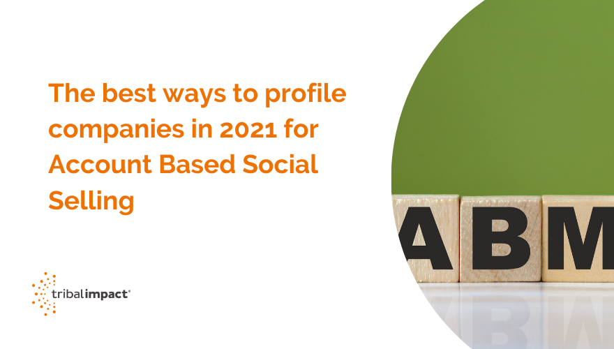 The best ways to profile companies in 2021 for Account Based Social Selling