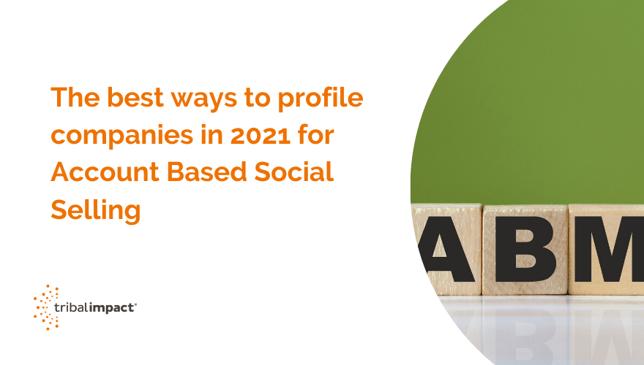 Les meilleures façons de profiler les entreprises en 2021 pour la vente sociale basée sur le compte