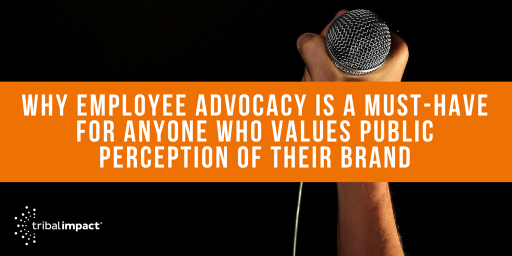Why Employee Advocacy is a Must Have for Brands Who Value Public Perception