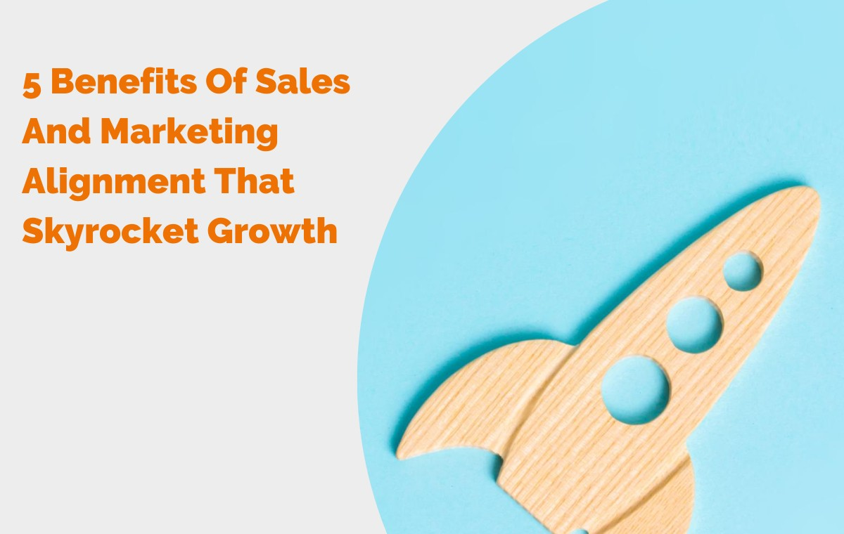 5 Benefits Of Sales And Marketing Alignment That Skyrocket Growth header