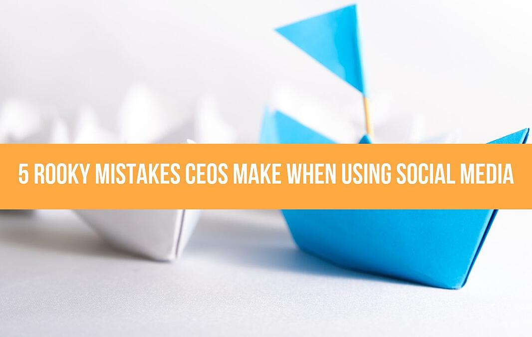 5 Rooky Mistakes CEOs Make When Using Social Media